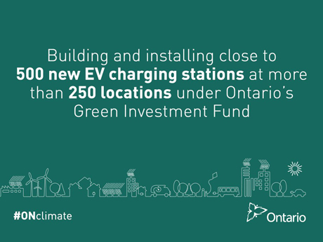 Building and installing close to 500 new EV charging stations at more than 250 locations under Ontario's Green Investment Fund.